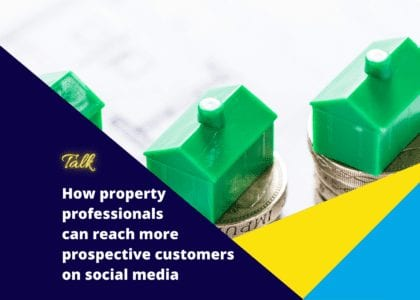 Talk – How property professionals can reach more prospective customers on social media